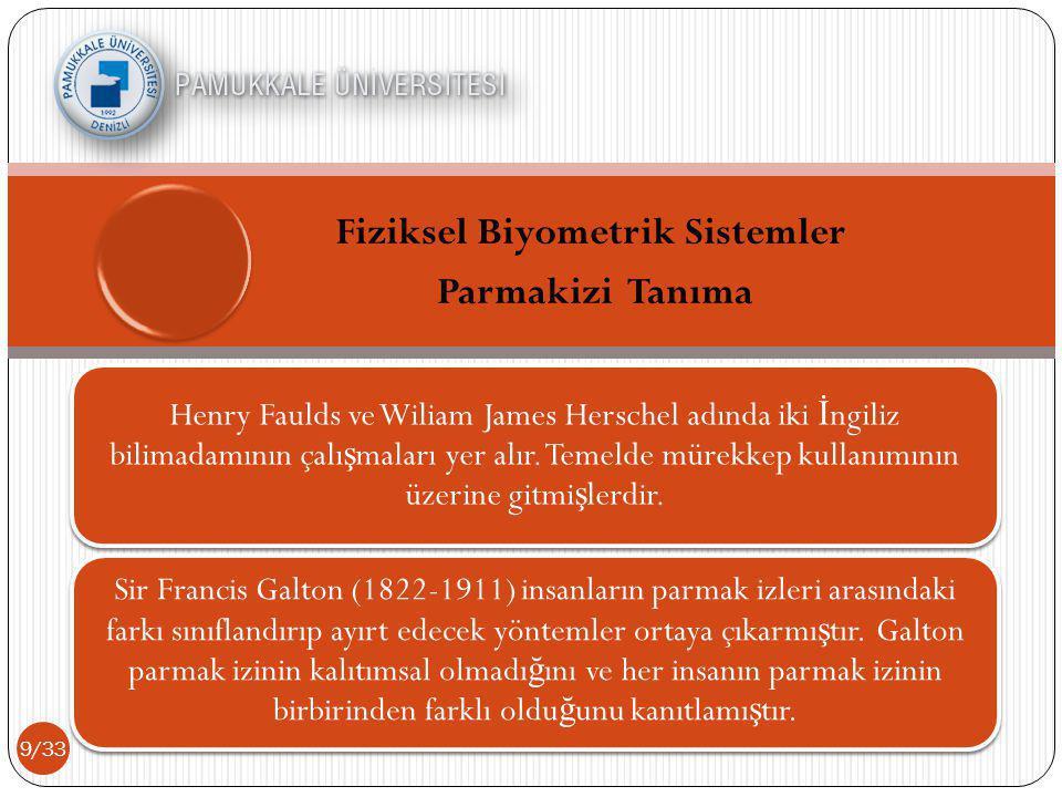 10/33 Galton'un çalı ş malarını takiben Dr Henry Faulds (1983-1930) parmak izinin sınıflandırılmasına tam olarak açıklık getirmi ş tir.