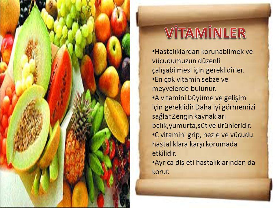 • Hastalıklardan korunabilmek ve vücudumuzun düzenli çalışabilmesi için gereklidirler. • En çok vitamin sebze ve meyvelerde bulunur. • A vitamini büyü