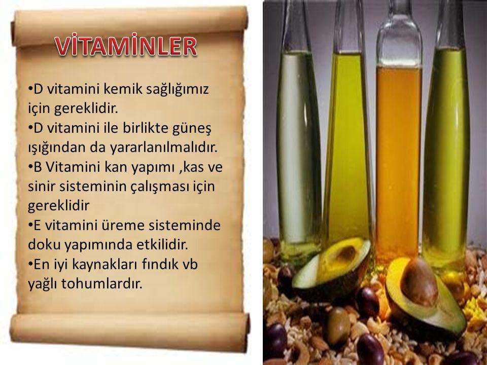 • D vitamini kemik sağlığımız için gereklidir. • D vitamini ile birlikte güneş ışığından da yararlanılmalıdır. • B Vitamini kan yapımı,kas ve sinir si