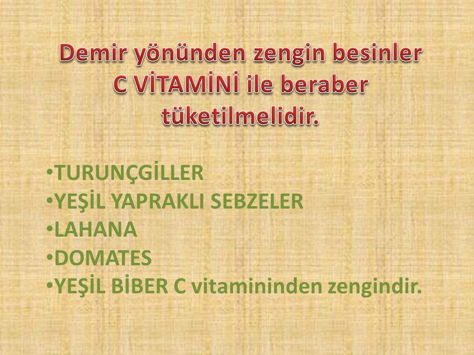 • TURUNÇGİLLER • YEŞİL YAPRAKLI SEBZELER • LAHANA • DOMATES • YEŞİL BİBER C vitamininden zengindir.