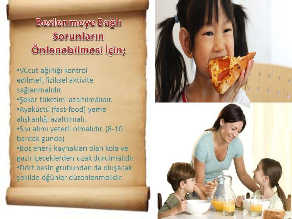 • Vücut ağırlığı kontrol edilmeli,fiziksel aktivite sağlanmalıdır. • Şeker tüketimi azaltılmalıdır. • Ayaküstü (fast-food) yeme alışkanlığı azaltılmal