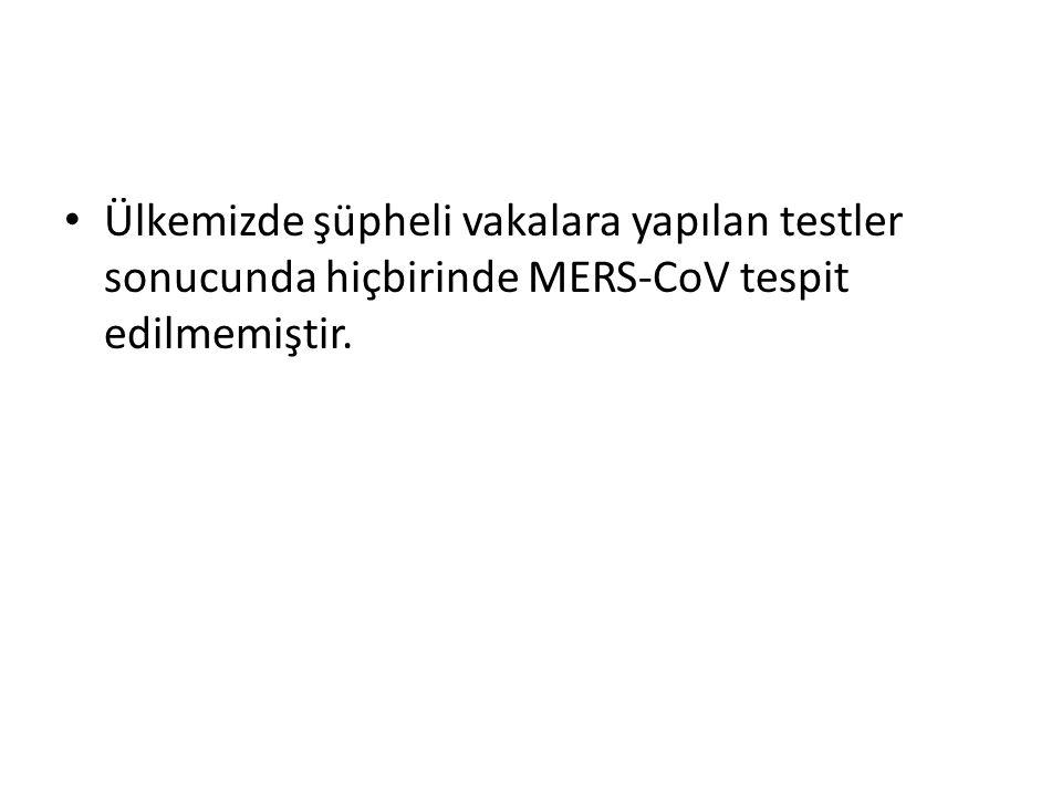 • Ülkemizde şüpheli vakalara yapılan testler sonucunda hiçbirinde MERS-CoV tespit edilmemiştir.