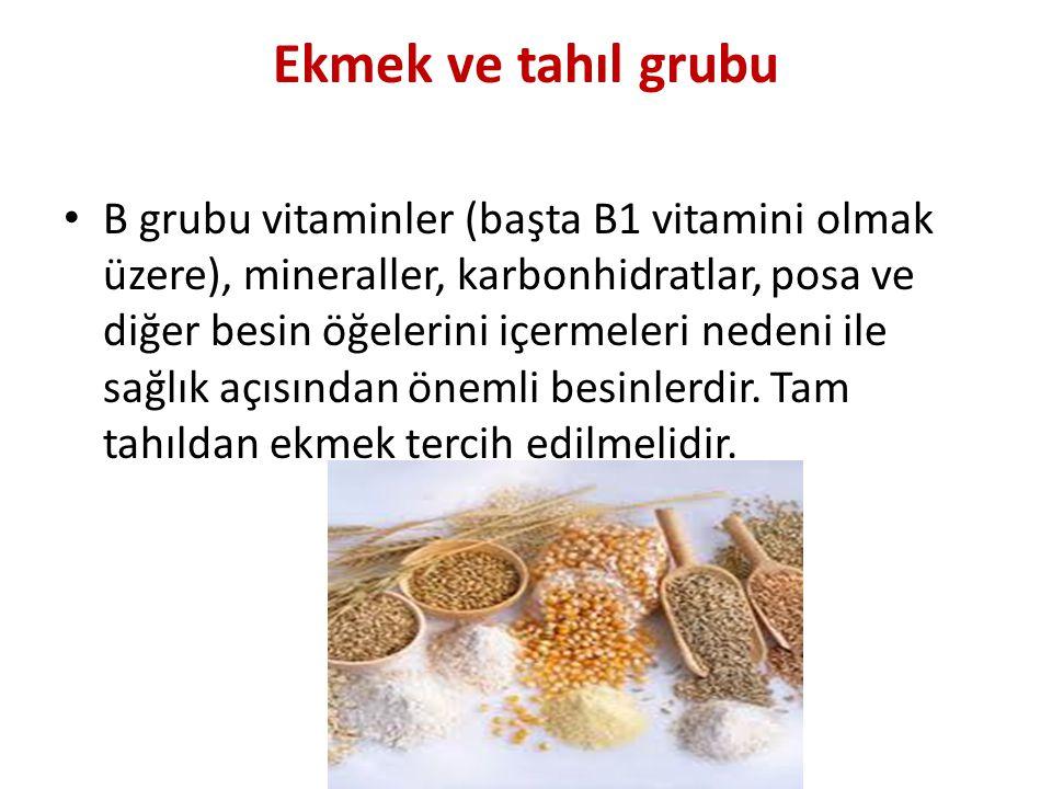 Ekmek ve tahıl grubu • B grubu vitaminler (başta B1 vitamini olmak üzere), mineraller, karbonhidratlar, posa ve diğer besin öğelerini içermeleri neden