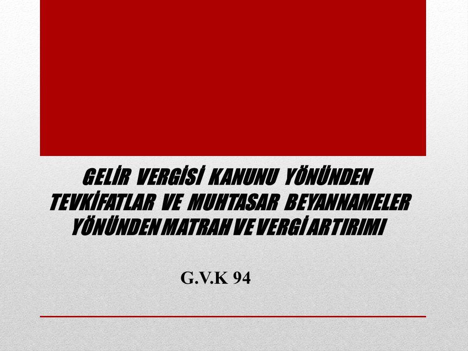 G.V.K 94 GELİR VERGİSİ KANUNU YÖNÜNDEN TEVKİFATLAR VE MUHTASAR BEYANNAMELER YÖNÜNDEN MATRAH VE VERGİ ARTIRIMI