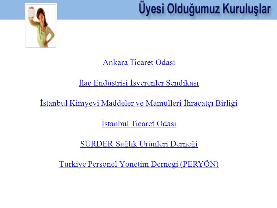 Ankara Ticaret Odası İlaç Endüstrisi İşverenler Sendikası İstanbul Kimyevi Maddeler ve Mamülleri İhracatçı Birliği İstanbul Ticaret Odası SÜRDER Sağlı