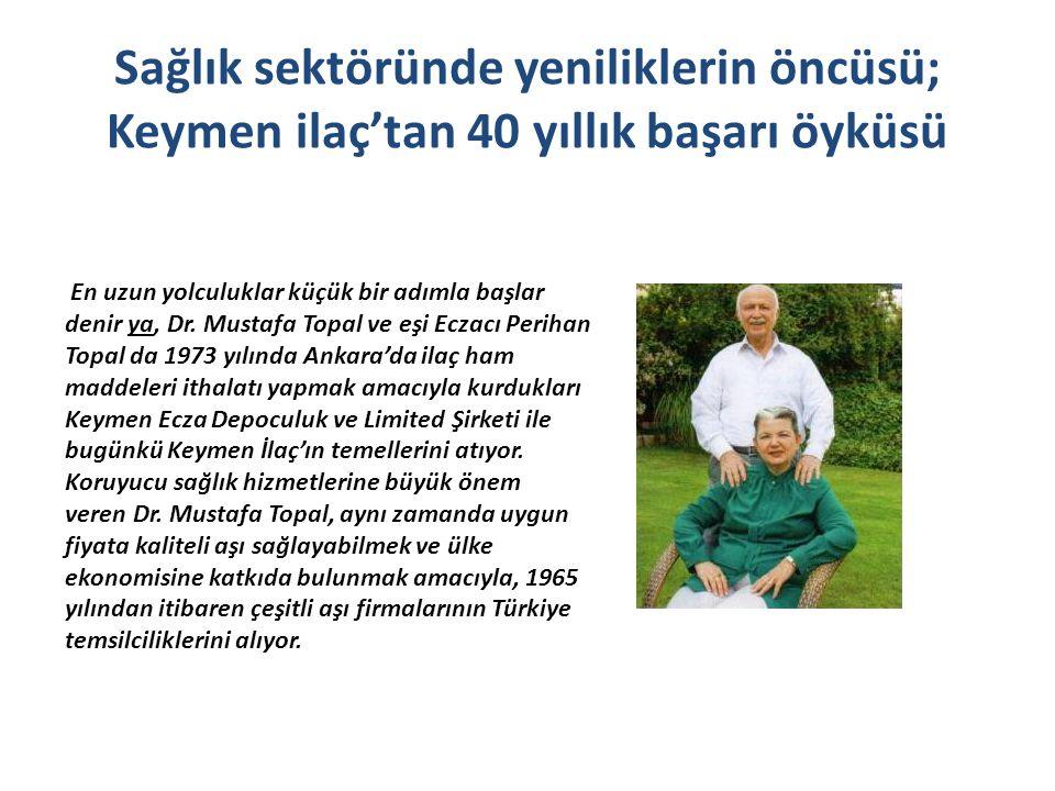 Sağlık sektöründe yeniliklerin öncüsü; Keymen ilaç'tan 40 yıllık başarı öyküsü En uzun yolculuklar küçük bir adımla başlar denir ya, Dr. Mustafa Topal