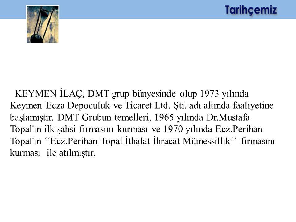 KEYMEN İLAÇ, DMT grup bünyesinde olup 1973 yılında Keymen Ecza Depoculuk ve Ticaret Ltd. Şti. adı altında faaliyetine başlamıştır. DMT Grubun temeller