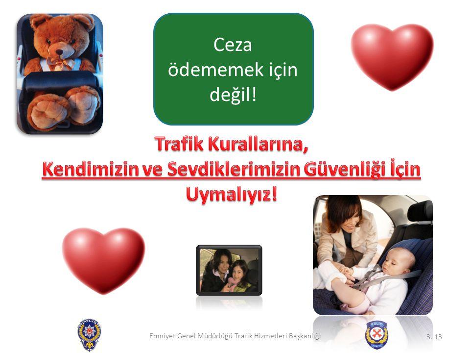 Emniyet Genel Müdürlüğü Trafik Hizmetleri Başkanlığı 3. 13 Ceza ödememek için değil!