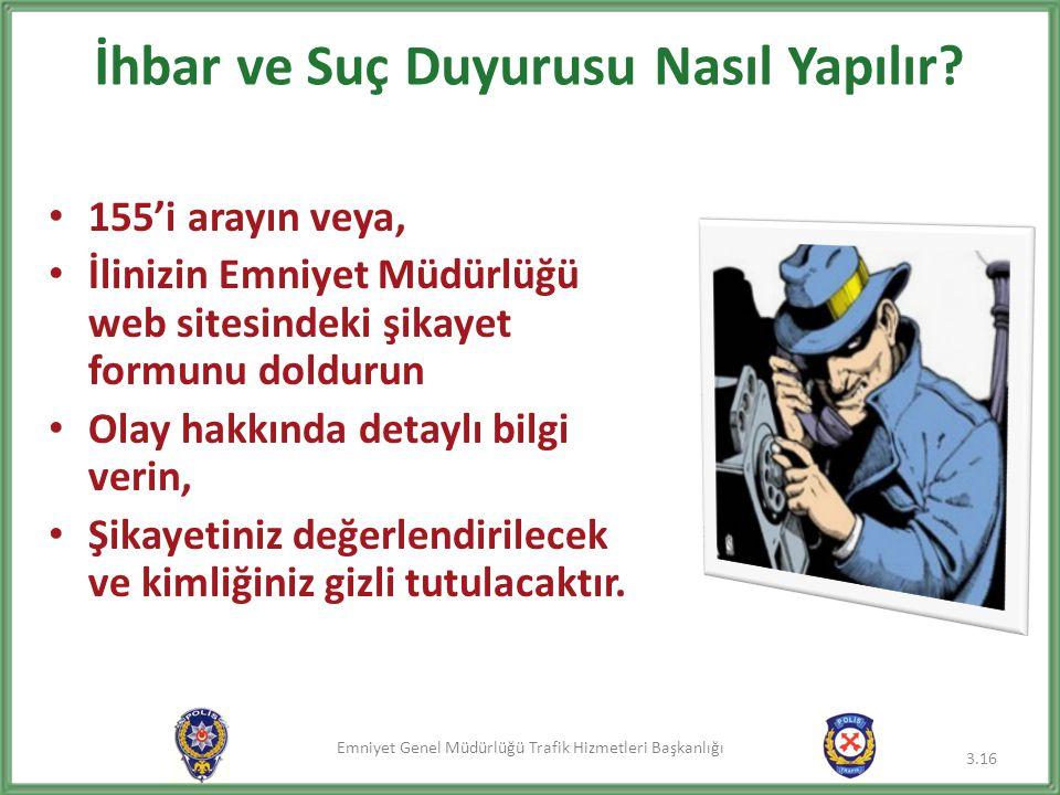 Emniyet Genel Müdürlüğü Trafik Hizmetleri Başkanlığı İhbar ve Suç Duyurusu Nasıl Yapılır? • 155'i arayın veya, • İlinizin Emniyet Müdürlüğü web sitesi
