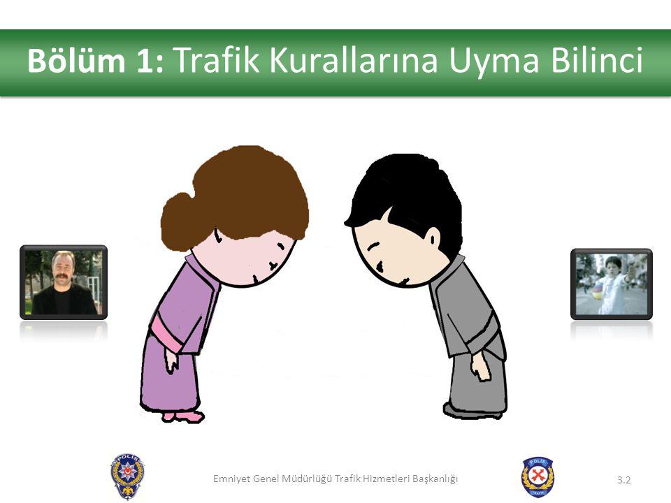 Emniyet Genel Müdürlüğü Trafik Hizmetleri Başkanlığı 3.2 Bölüm 1: Trafik Kurallarına Uyma Bilinci