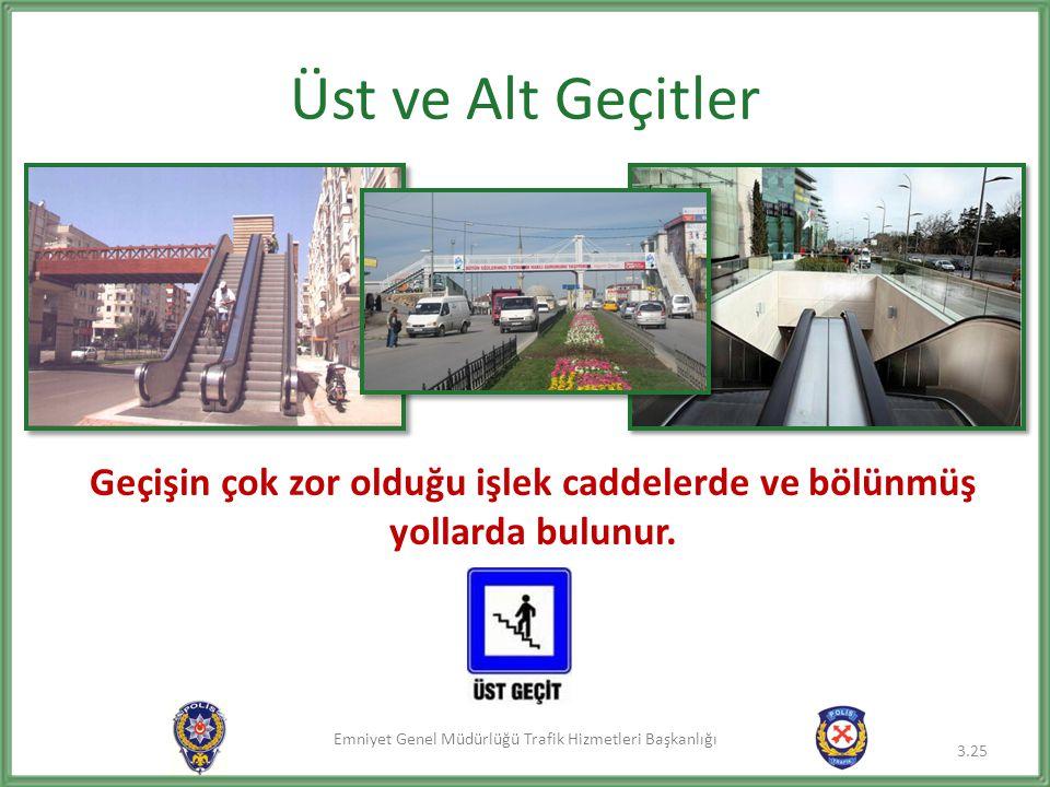 Emniyet Genel Müdürlüğü Trafik Hizmetleri Başkanlığı Üst ve Alt Geçitler 3.25 Geçişin çok zor olduğu işlek caddelerde ve bölünmüş yollarda bulunur.