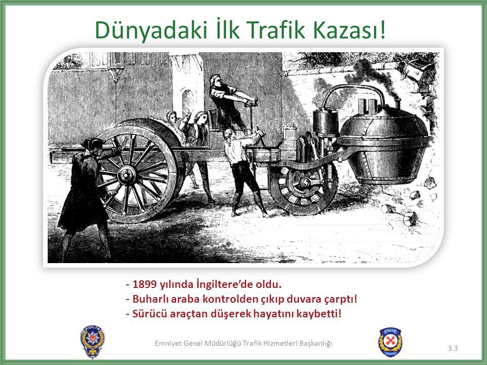 Emniyet Genel Müdürlüğü Trafik Hizmetleri Başkanlığı Dünyadaki İlk Trafik Kazası! - 1899 yılında İngiltere'de oldu. - Buharlı araba kontrolden çıkıp d