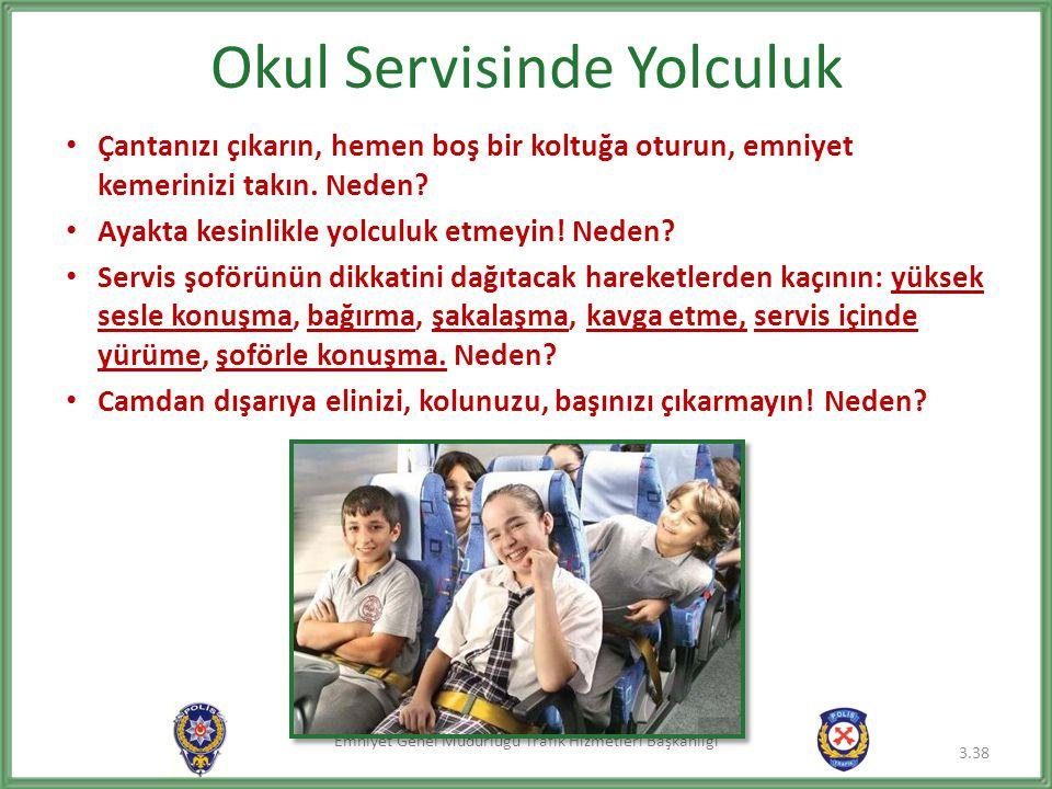 Emniyet Genel Müdürlüğü Trafik Hizmetleri Başkanlığı Okul Servisinde Yolculuk • Çantanızı çıkarın, hemen boş bir koltuğa oturun, emniyet kemerinizi ta