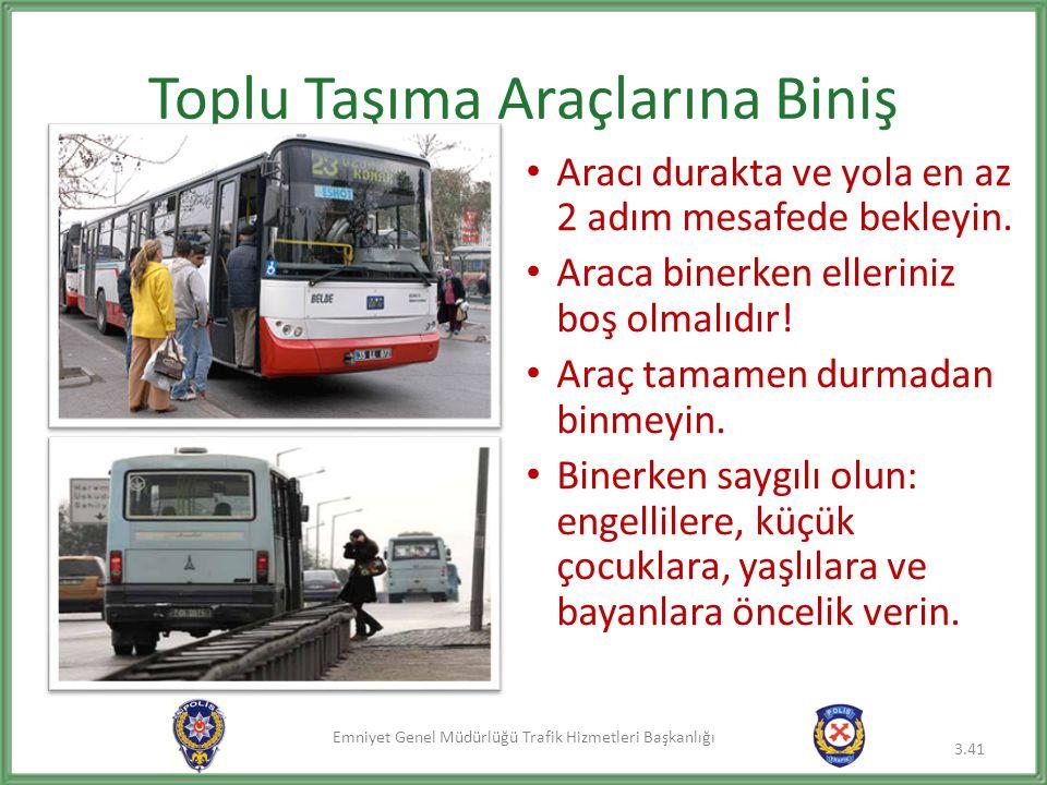 Emniyet Genel Müdürlüğü Trafik Hizmetleri Başkanlığı Toplu Taşıma Araçlarına Biniş • Aracı durakta ve yola en az 2 adım mesafede bekleyin. • Araca bin
