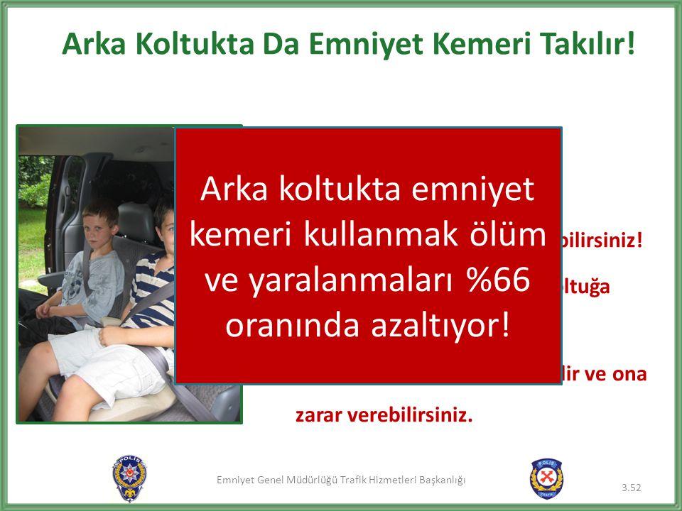 Emniyet Genel Müdürlüğü Trafik Hizmetleri Başkanlığı Arka Koltukta Da Emniyet Kemeri Takılır! 3.52 • Arkada da otursanız, kaza anında: – Öne fırlayıp