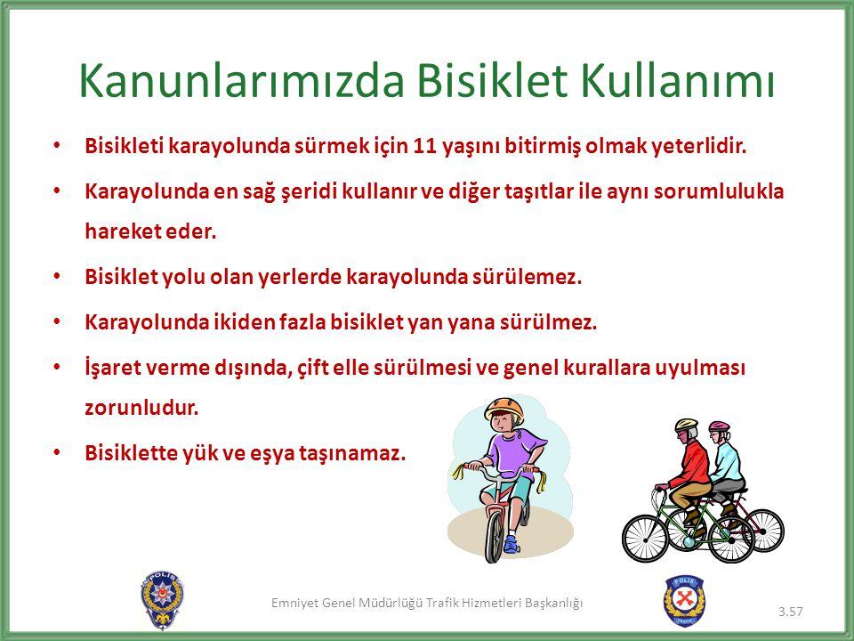 Emniyet Genel Müdürlüğü Trafik Hizmetleri Başkanlığı Kanunlarımızda Bisiklet Kullanımı • Bisikleti karayolunda sürmek için 11 yaşını bitirmiş olmak ye