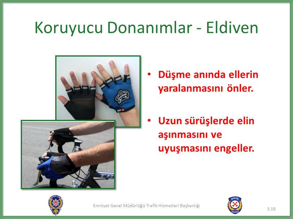 Emniyet Genel Müdürlüğü Trafik Hizmetleri Başkanlığı Koruyucu Donanımlar - Eldiven • Düşme anında ellerin yaralanmasını önler. • Uzun sürüşlerde elin