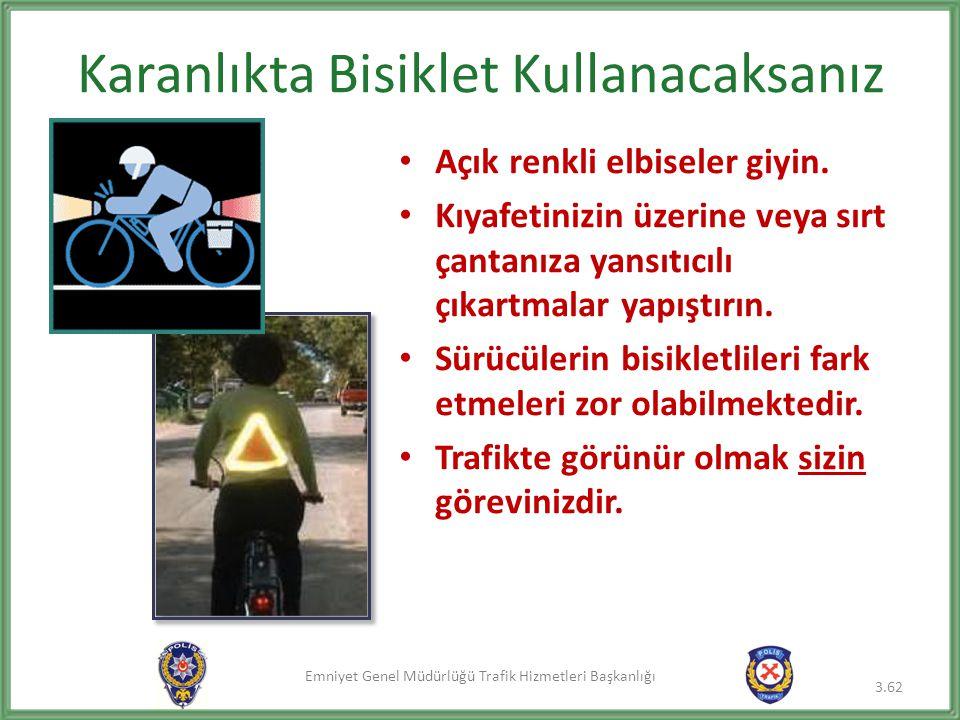 Emniyet Genel Müdürlüğü Trafik Hizmetleri Başkanlığı Karanlıkta Bisiklet Kullanacaksanız • Açık renkli elbiseler giyin. • Kıyafetinizin üzerine veya s