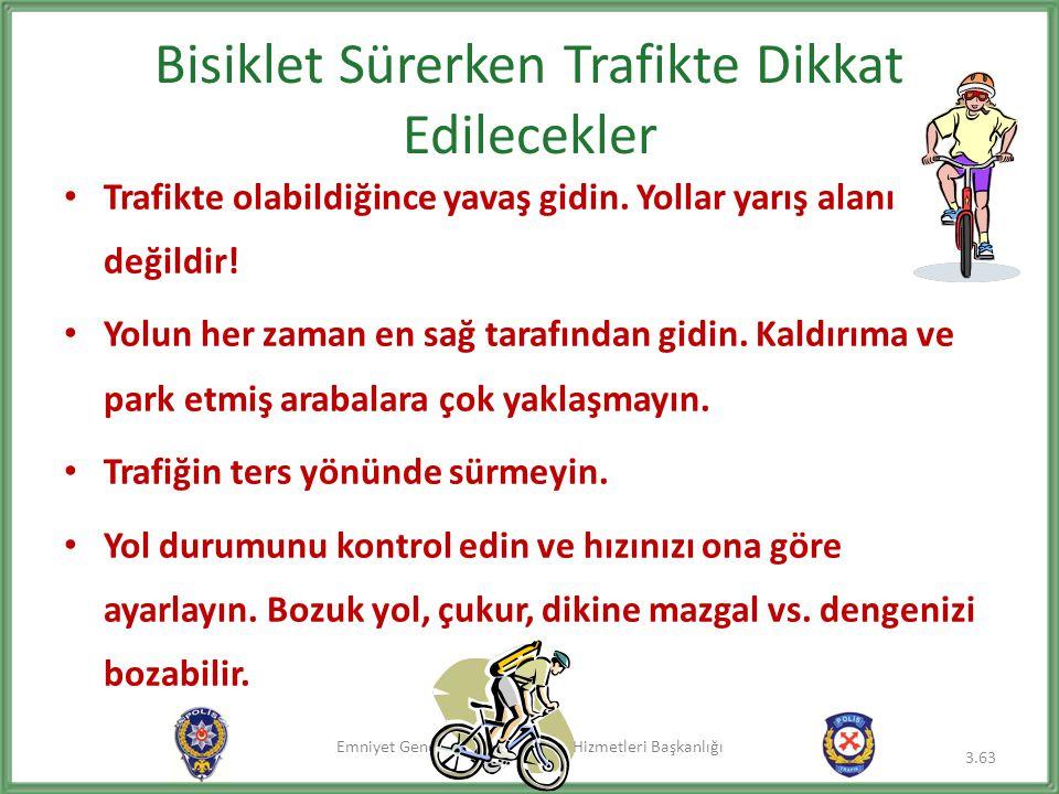 Emniyet Genel Müdürlüğü Trafik Hizmetleri Başkanlığı Bisiklet Sürerken Trafikte Dikkat Edilecekler • Trafikte olabildiğince yavaş gidin. Yollar yarış