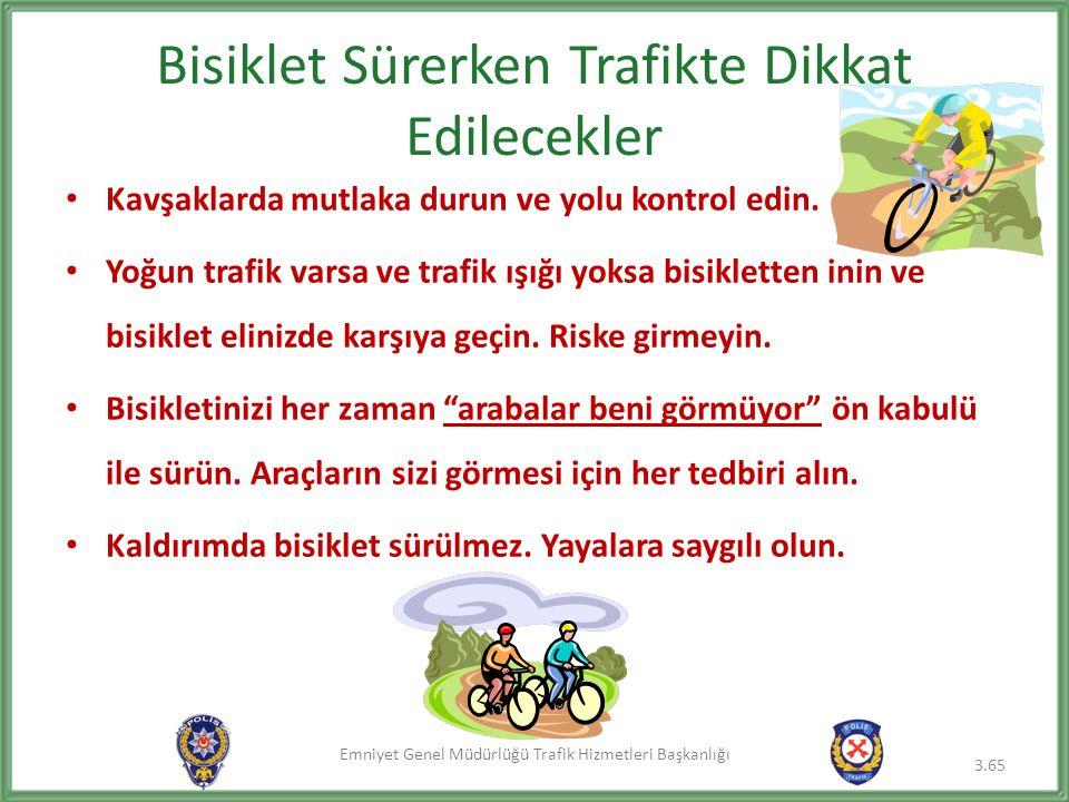 Emniyet Genel Müdürlüğü Trafik Hizmetleri Başkanlığı Bisiklet Sürerken Trafikte Dikkat Edilecekler • Kavşaklarda mutlaka durun ve yolu kontrol edin. •