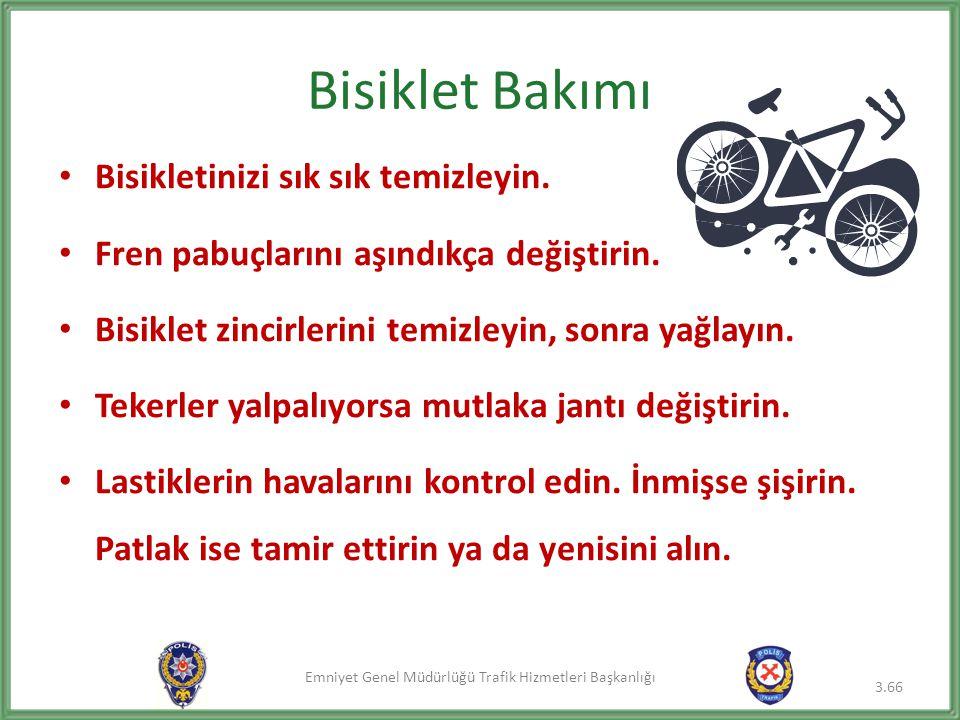 Emniyet Genel Müdürlüğü Trafik Hizmetleri Başkanlığı Bisiklet Bakımı • Bisikletinizi sık sık temizleyin. • Fren pabuçlarını aşındıkça değiştirin. • Bi