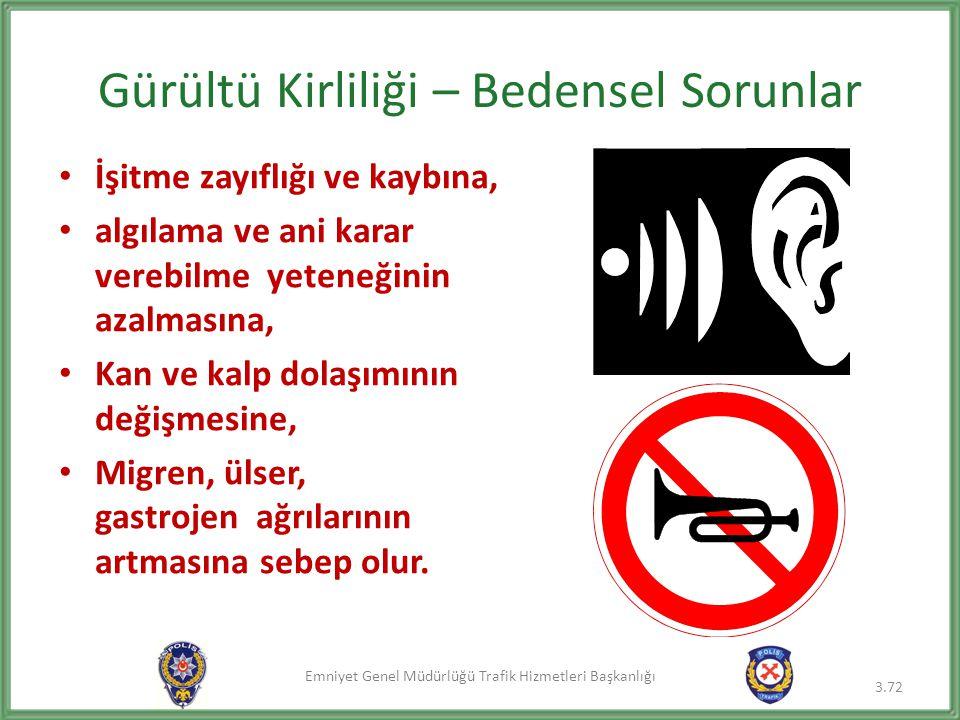 Emniyet Genel Müdürlüğü Trafik Hizmetleri Başkanlığı Gürültü Kirliliği – Bedensel Sorunlar • İşitme zayıflığı ve kaybına, • algılama ve ani karar vere