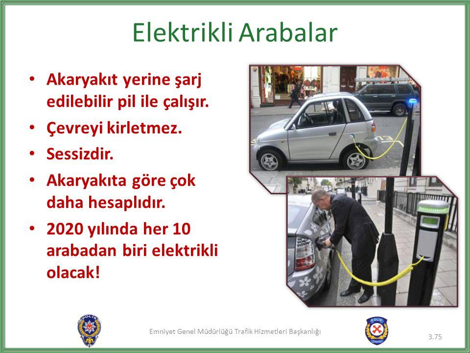 Emniyet Genel Müdürlüğü Trafik Hizmetleri Başkanlığı Elektrikli Arabalar • Akaryakıt yerine şarj edilebilir pil ile çalışır. • Çevreyi kirletmez. • Se