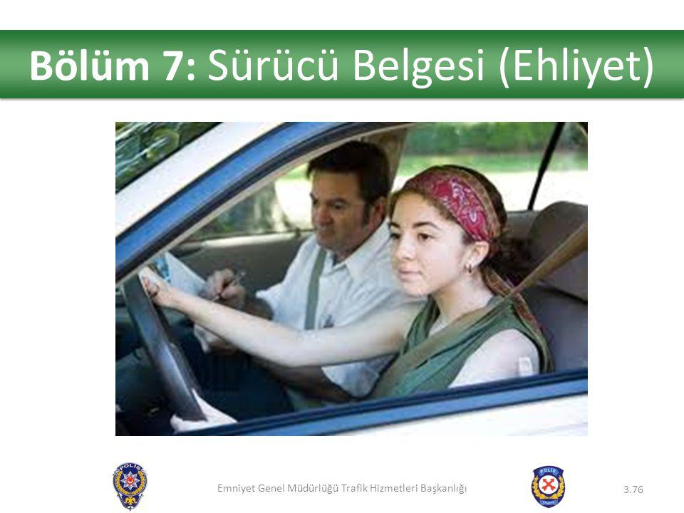 Emniyet Genel Müdürlüğü Trafik Hizmetleri Başkanlığı 3.76 Bölüm 7: Sürücü Belgesi (Ehliyet)