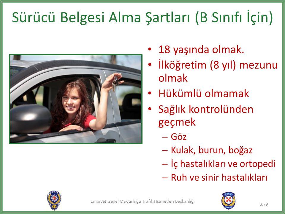 Emniyet Genel Müdürlüğü Trafik Hizmetleri Başkanlığı Sürücü Belgesi Alma Şartları (B Sınıfı İçin) • 18 yaşında olmak. • İlköğretim (8 yıl) mezunu olma