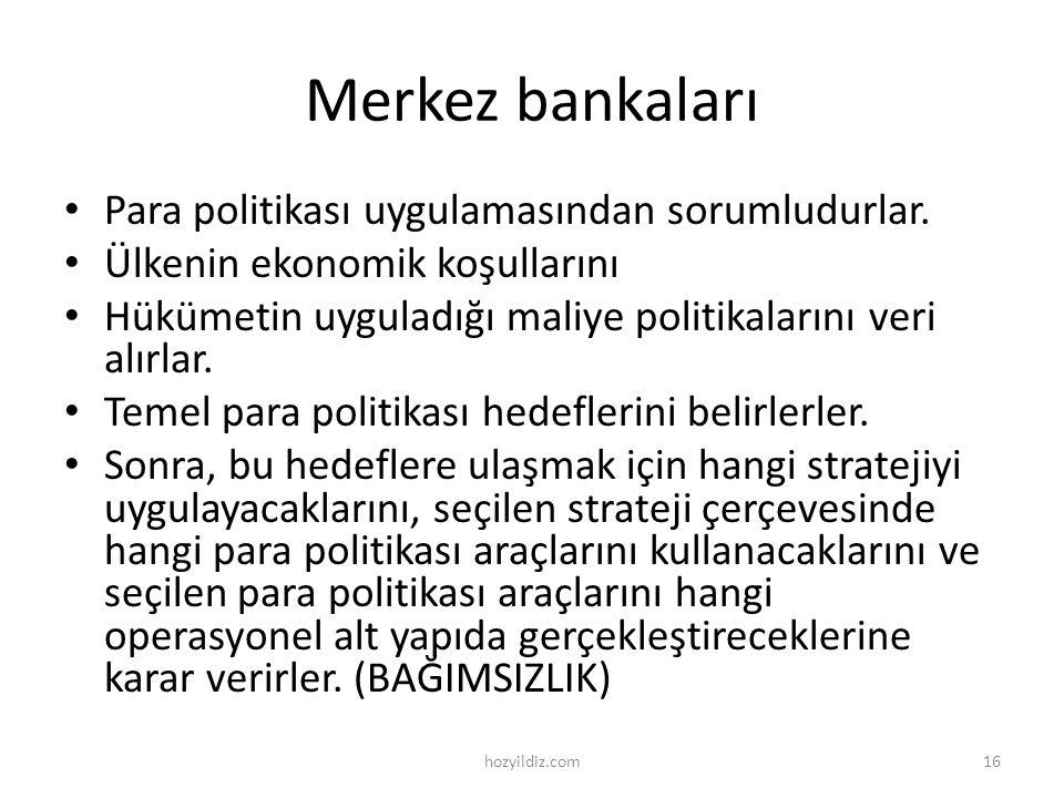 Merkez bankaları • Para politikası uygulamasından sorumludurlar. • Ülkenin ekonomik koşullarını • Hükümetin uyguladığı maliye politikalarını veri alır