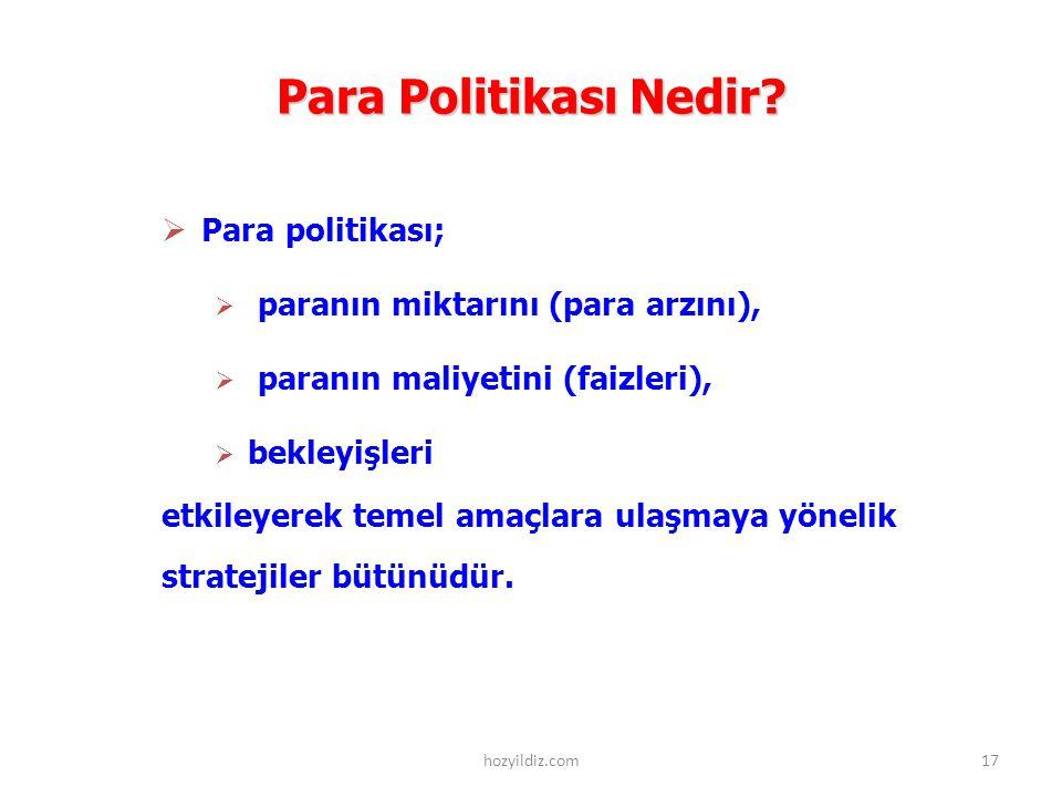 Para Politikası Nedir?  Para politikası;  paranın miktarını (para arzını),  paranın maliyetini (faizleri),  bekleyişleri etkileyerek temel amaçlar