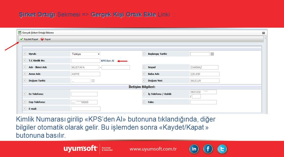 Şirket Ortağı Gerçek Kişi Ortak Ekle Şirket Ortağı Sekmesi => Gerçek Kişi Ortak Ekle Linki : Kimlik Numarası girilip «KPS'den Al» butonuna tıklandığında, diğer bilgiler otomatik olarak gelir.