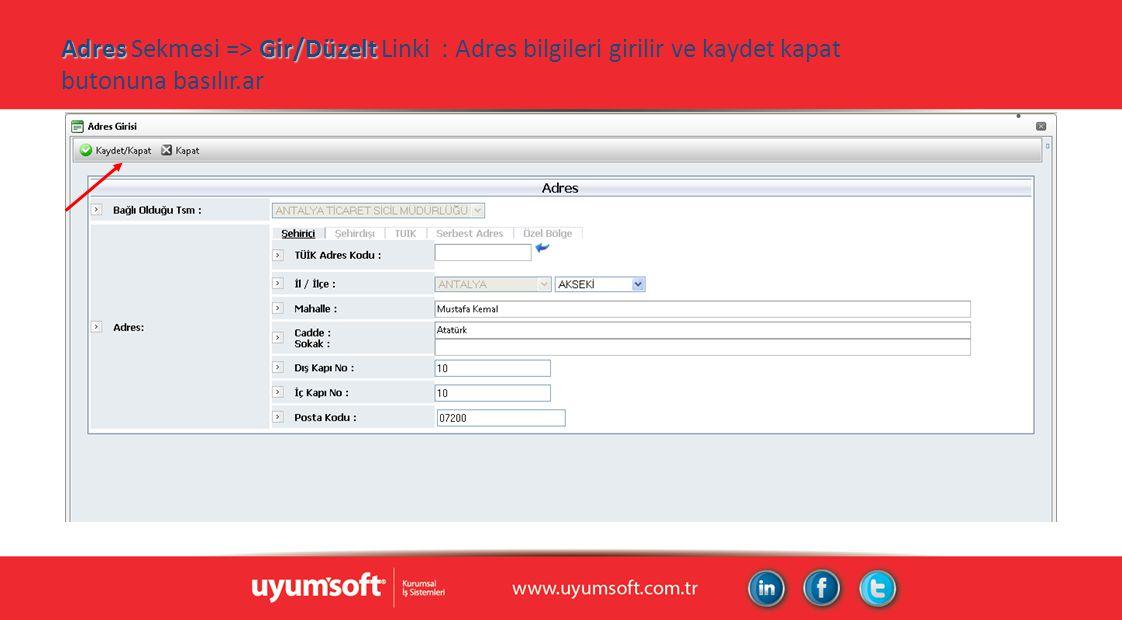 AdresGir/Düzelt Adres Sekmesi => Gir/Düzelt Linki : Adres bilgileri girilir ve kaydet kapat butonuna basılır.ar