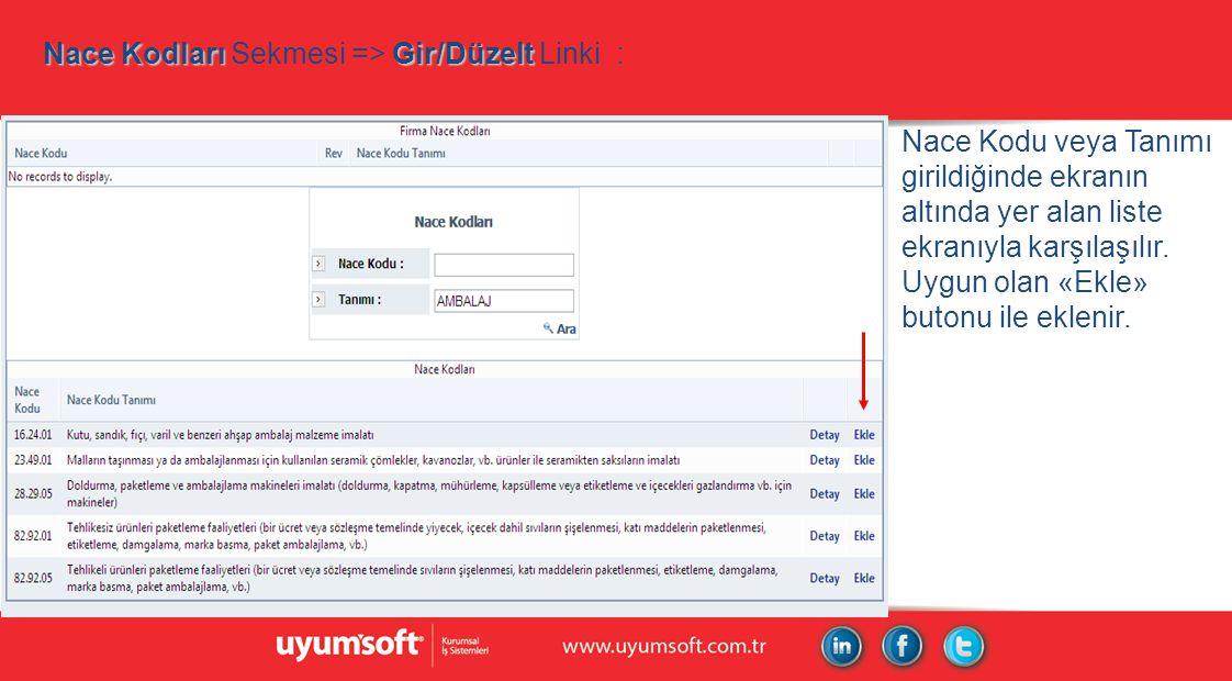 Nace Kodları Gir/Düzelt Nace Kodları Sekmesi => Gir/Düzelt Linki : Nace Kodu veya Tanımı girildiğinde ekranın altında yer alan liste ekranıyla karşılaşılır.