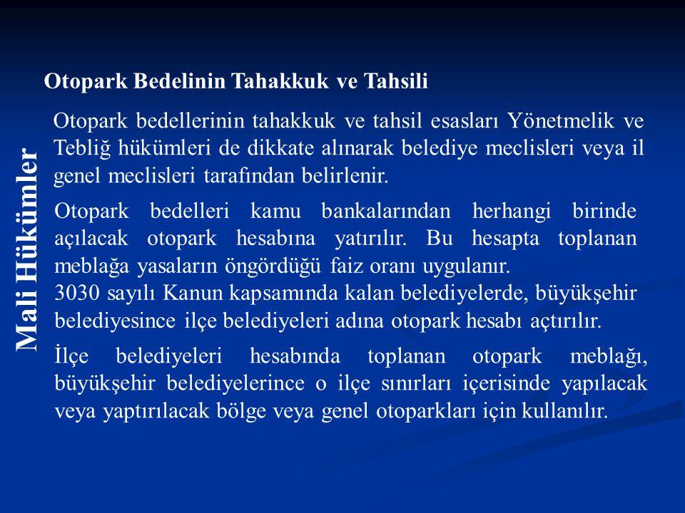 Mali Hükümler Otopark Bedelinin Tahakkuk ve Tahsili Otopark bedellerinin tahakkuk ve tahsil esasları Yönetmelik ve Tebliğ hükümleri de dikkate alınara