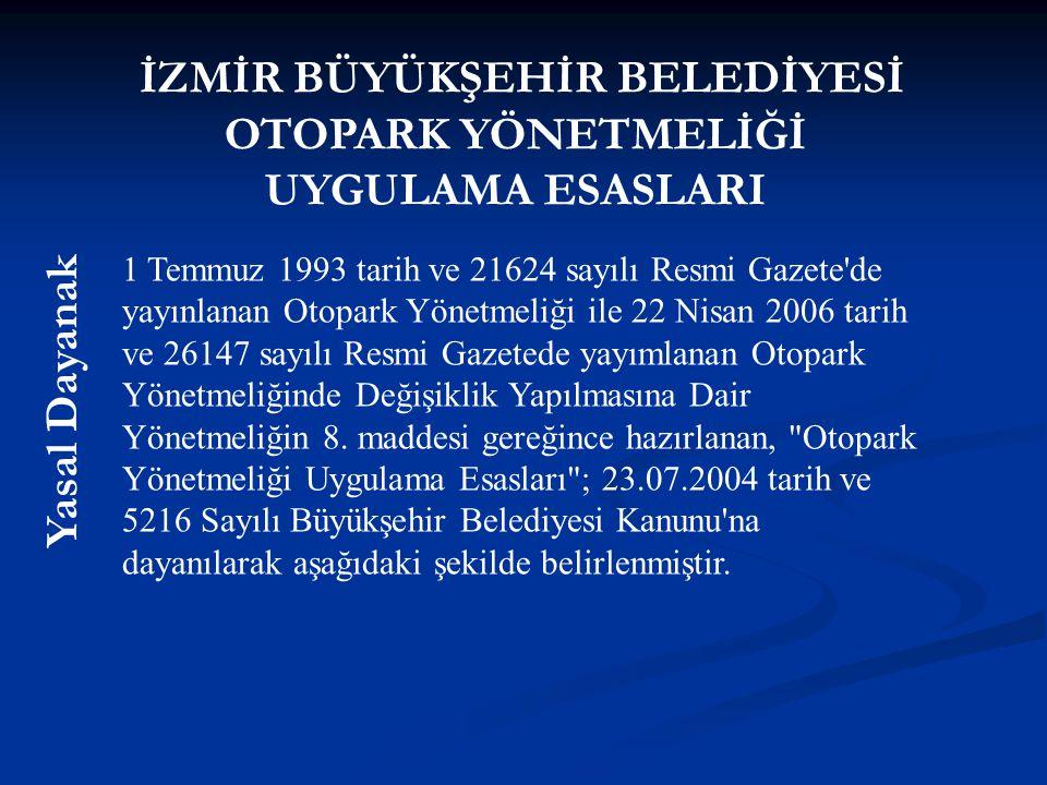 İZMİR BÜYÜKŞEHİR BELEDİYESİ OTOPARK YÖNETMELİĞİ UYGULAMA ESASLARI Yasal Dayanak 1 Temmuz 1993 tarih ve 21624 sayılı Resmi Gazete'de yayınlanan Otopark