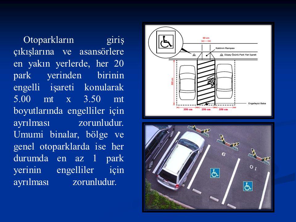 Otoparkların giriş çıkışlarına ve asansörlere en yakın yerlerde, her 20 park yerinden birinin engelli işareti konularak 5.00 mt x 3.50 mt boyutlarında
