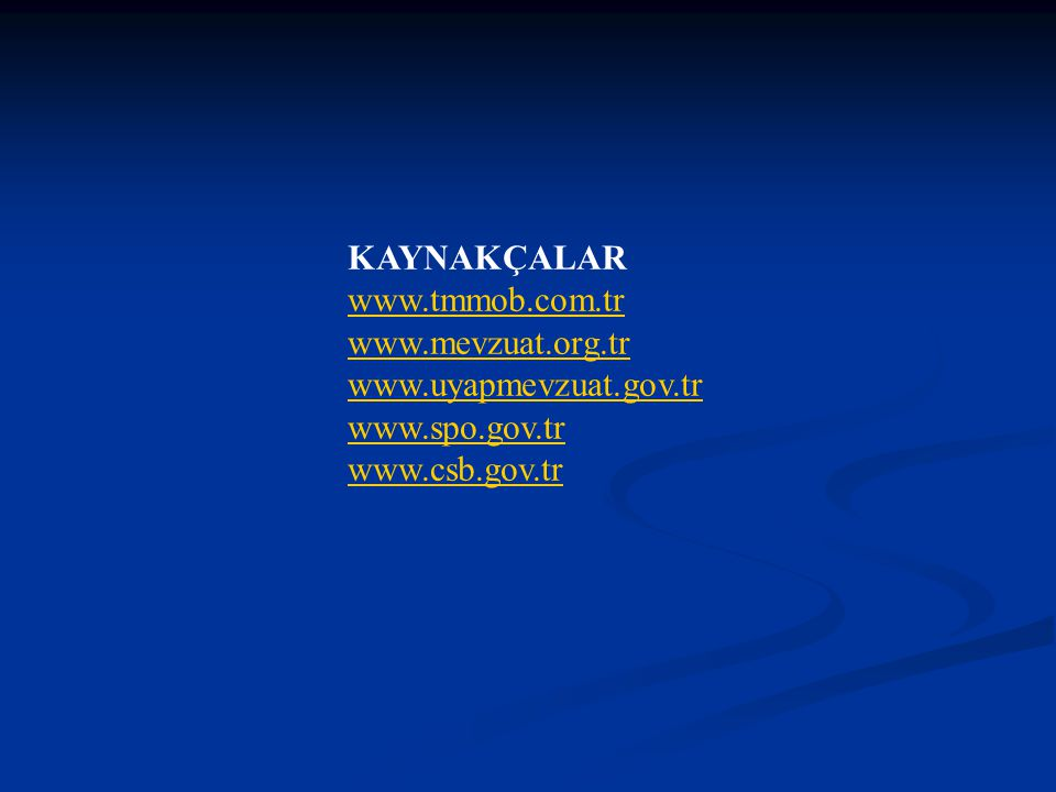 KAYNAKÇALAR www.tmmob.com.tr www.mevzuat.org.tr www.uyapmevzuat.gov.tr www.spo.gov.tr www.csb.gov.tr