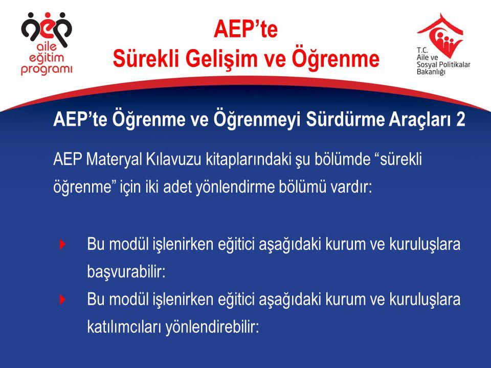 """AEP'te Öğrenme ve Öğrenmeyi Sürdürme Araçları 2 AEP'te Sürekli Gelişim ve Öğrenme AEP Materyal Kılavuzu kitaplarındaki şu bölümde """"sürekli öğrenme"""" iç"""