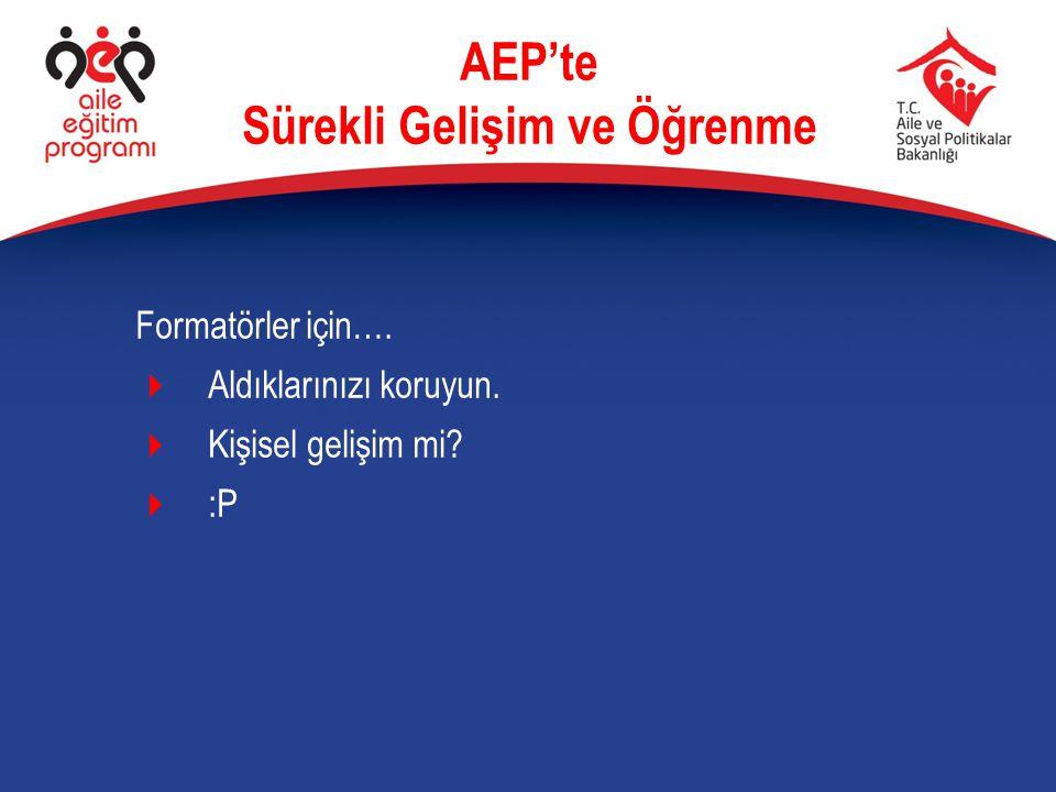 AEP'te 5 Alan bulunuyor  Aile Eğitim ve İletişimi Alanı  Hukuk Alanı  İktisat Alanı  Medya Alanı  Sağlık Alanı Sürekli gelişim AEP'te Sürekli Gelişim ve Öğrenme