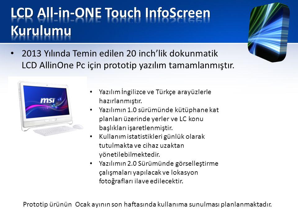 • 2013 Yılında Temin edilen 20 inch'lik dokunmatik LCD AllinOne Pc için prototip yazılım tamamlanmıştır.
