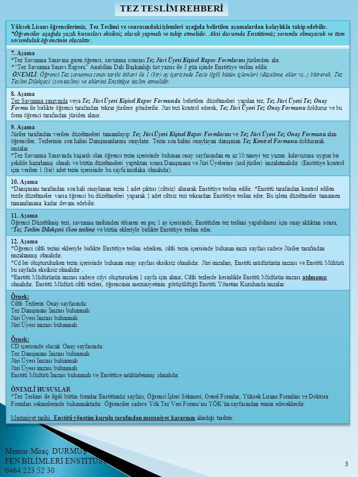 TEZ TESLİMİNDE HAZIRLANACAK CD'LER İLE İLGİLİ ÖNEMLİ HUSUSLAR 4 Memur-Miraç DURMUŞ FEN BİLİMLERİ ENSTİTÜSÜ 0464 223 52 30