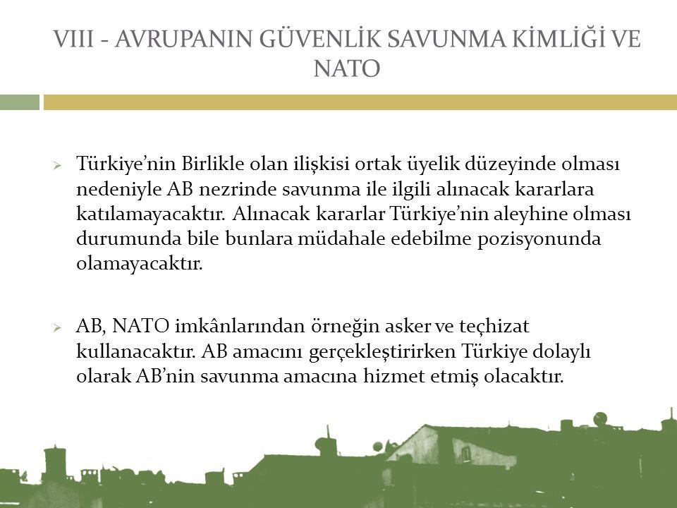 VIII - AVRUPANIN GÜVENLİK SAVUNMA KİMLİĞİ VE NATO  Türkiye'nin Birlikle olan ilişkisi ortak üyelik düzeyinde olması nedeniyle AB nezrinde savunma ile