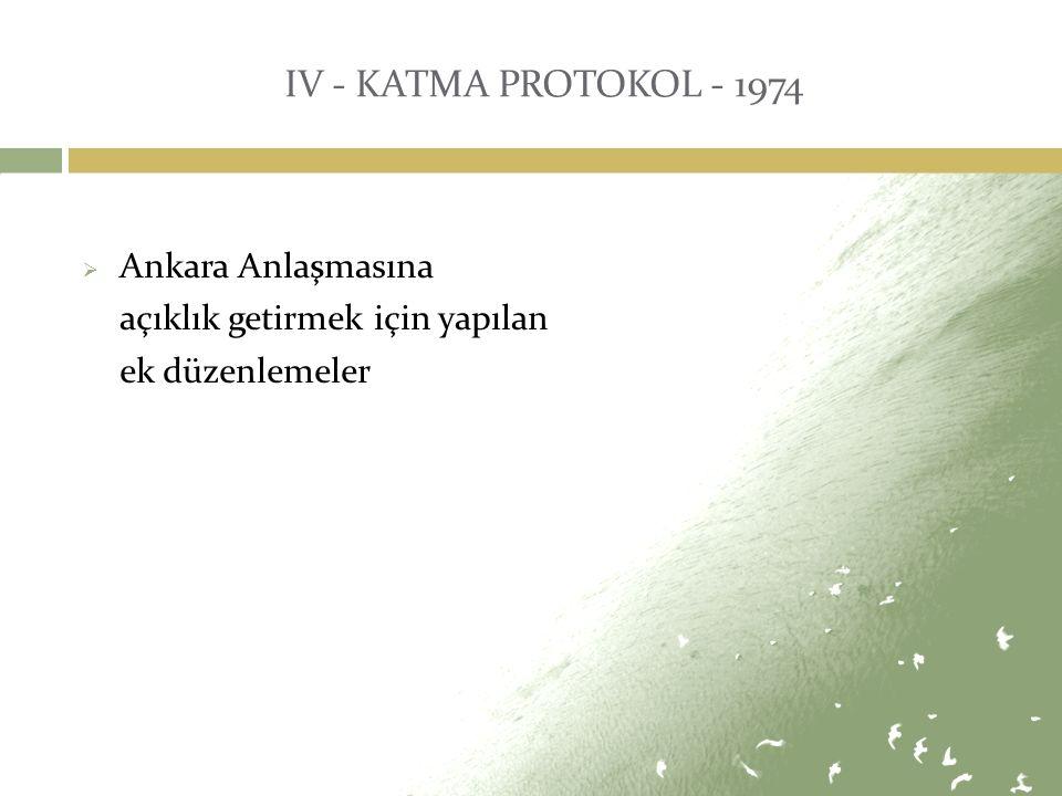 V - TAM ÜYELİK BAŞVURUSU (14 Nisan 1987) & BAŞVURUNUN KABUL EDİLMEMESİ (18 Aralık 1989)  Gerek topluluğun içsel sorunları gerekse Türkiye'den kaynaklanan ekonomik ve siyasi sorunlar nedeniyle Türkiye'nin üyeliği kabul edilmemiştir.