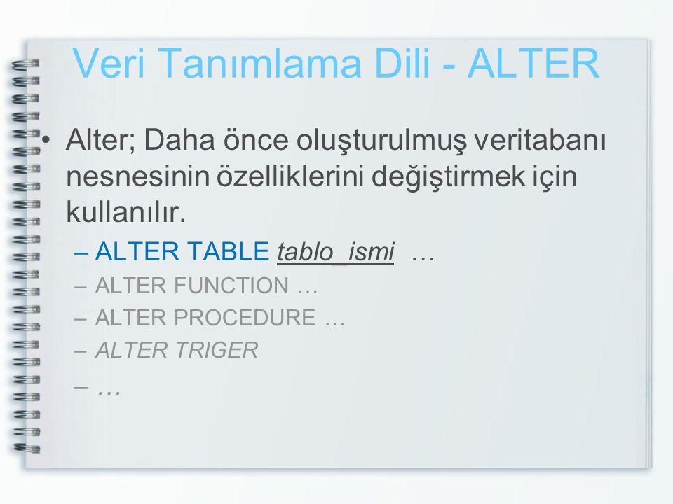 Veri Tanımlama Dili - ALTER •Alter; Daha önce oluşturulmuş veritabanı nesnesinin özelliklerini değiştirmek için kullanılır. –ALTER TABLE tablo_ismi …
