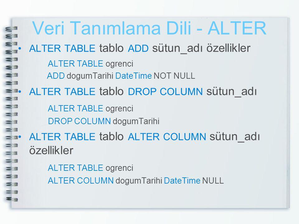 Veri Tanımlama Dili - ALTER •ALTER TABLE tablo ADD sütun_adı özellikler ALTER TABLE ogrenci ADD dogumTarihi DateTime NOT NULL •ALTER TABLE tablo DROP