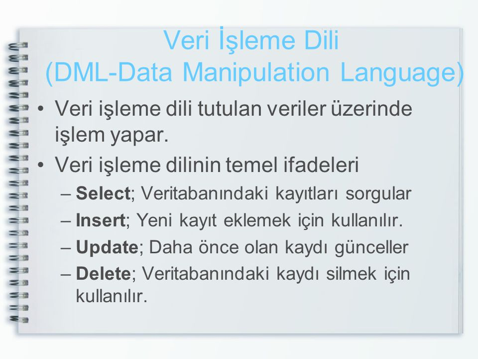 Veri İşleme Dili (DML-Data Manipulation Language) •Veri işleme dili tutulan veriler üzerinde işlem yapar. •Veri işleme dilinin temel ifadeleri –Select