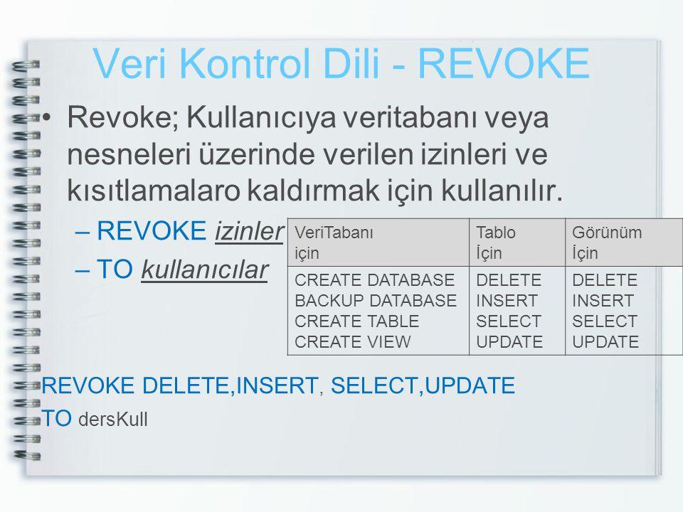 Veri Kontrol Dili - REVOKE •Revoke; Kullanıcıya veritabanı veya nesneleri üzerinde verilen izinleri ve kısıtlamalaro kaldırmak için kullanılır. –REVOK