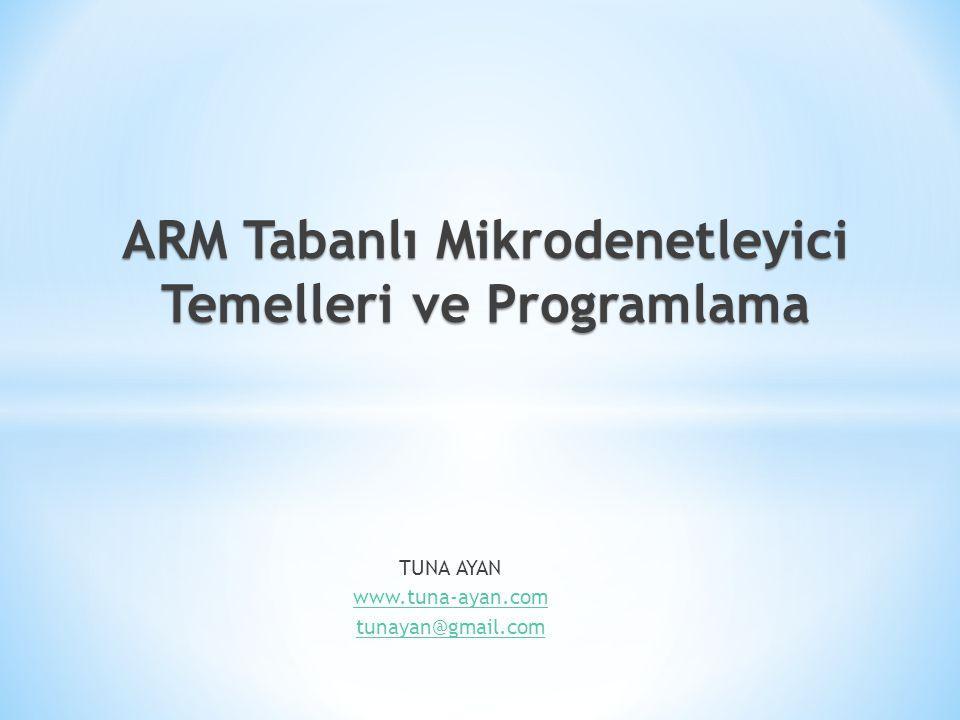 TUNA AYAN www.tuna-ayan.com tunayan@gmail.com ARM Tabanlı Mikrodenetleyici Temelleri ve Programlama