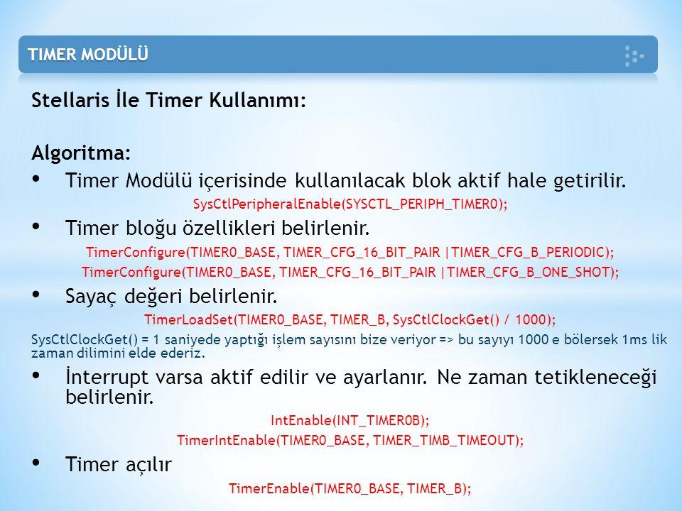 Stellaris İle Timer Kullanımı: Algoritma: • Timer Modülü içerisinde kullanılacak blok aktif hale getirilir. SysCtlPeripheralEnable(SYSCTL_PERIPH_TIMER
